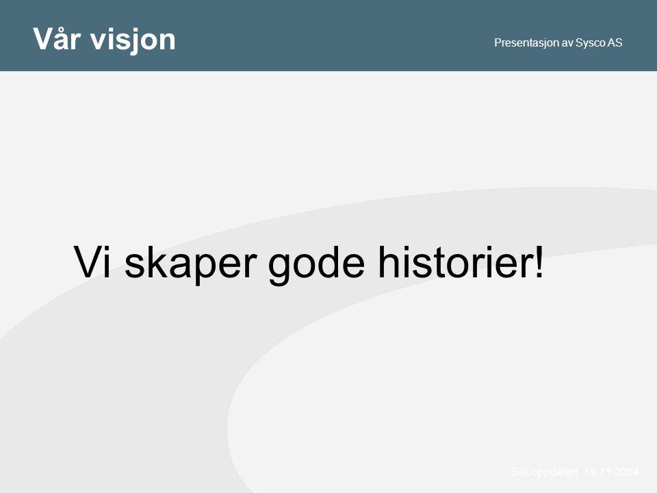 Vår visjon Vi skaper gode historier! Presentasjon av Sysco AS
