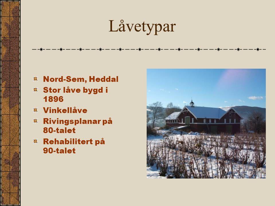 Låvetypar Nord-Sem, Heddal Stor låve bygd i 1896 Vinkellåve Rivingsplanar på 80-talet Rehabilitert på 90-talet