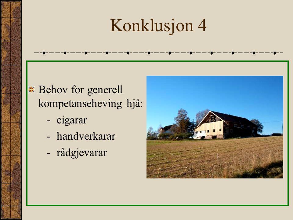 Konklusjon 4 Behov for generell kompetanseheving hjå: -eigarar -handverkarar -rådgjevarar