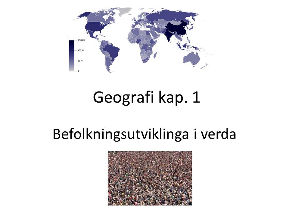Geografi kap. 1 Befolkningsutviklinga i verda
