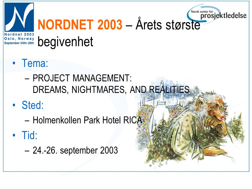 NORDNET 2003 – Årets største begivenhet Tema: –PROJECT MANAGEMENT: DREAMS, NIGHTMARES, AND REALITIES Sted: –Holmenkollen Park Hotel RICA Tid: –24.-26.