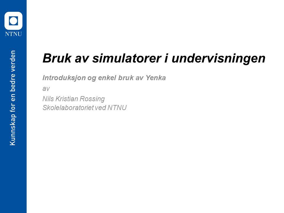 Bruk av simulatorer i undervisningen Introduksjon og enkel bruk av Yenka av Nils Kristian Rossing Skolelaboratoriet ved NTNU