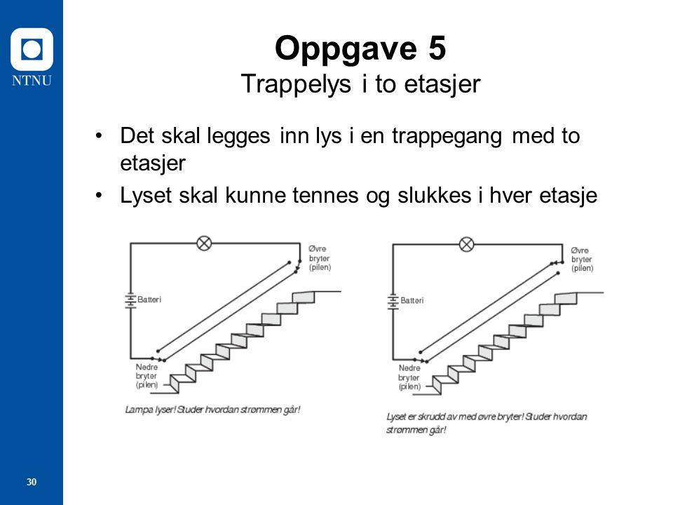 30 Oppgave 5 Trappelys i to etasjer Det skal legges inn lys i en trappegang med to etasjer Lyset skal kunne tennes og slukkes i hver etasje