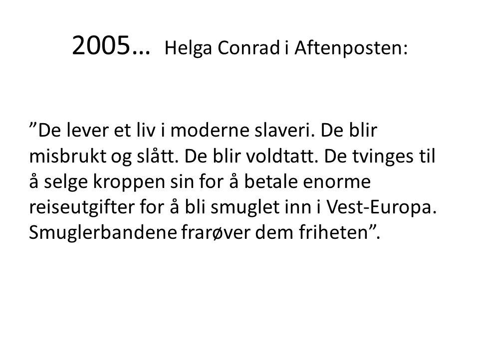 """2005… Helga Conrad i Aftenposten: """"De lever et liv i moderne slaveri. De blir misbrukt og slått. De blir voldtatt. De tvinges til å selge kroppen sin"""