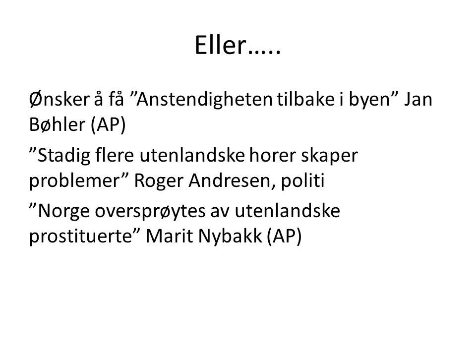 """Eller….. Ønsker å få """"Anstendigheten tilbake i byen"""" Jan Bøhler (AP) """"Stadig flere utenlandske horer skaper problemer"""" Roger Andresen, politi """"Norge o"""