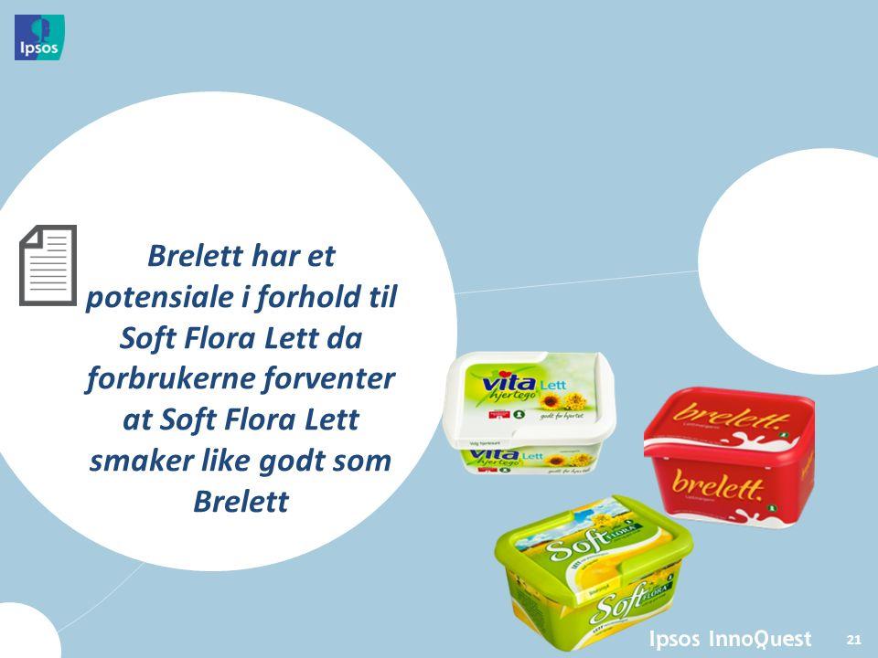 21 Brelett har et potensiale i forhold til Soft Flora Lett da forbrukerne forventer at Soft Flora Lett smaker like godt som Brelett