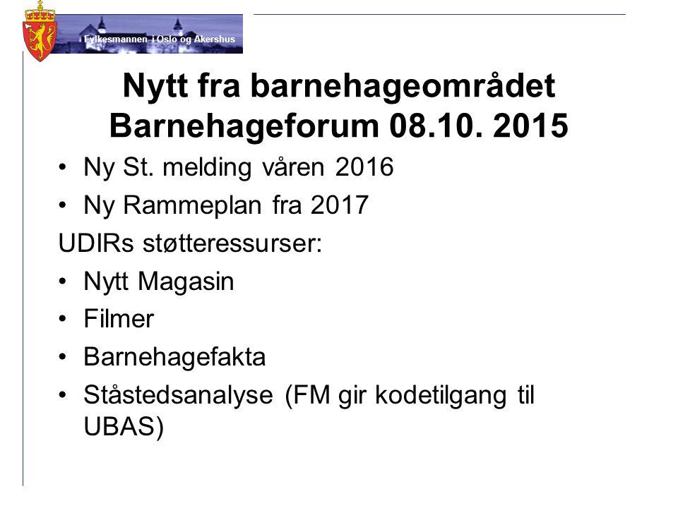 Fylkesmannen i Oslo og Akershus Nytt fra barnehageområdet Barnehageforum 08.10. 2015 Ny St. melding våren 2016 Ny Rammeplan fra 2017 UDIRs støtteressu