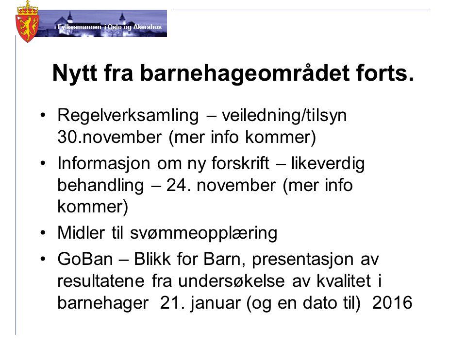 Fylkesmannen i Oslo og Akershus Nytt fra barnehageområdet forts. Regelverksamling – veiledning/tilsyn 30.november (mer info kommer) Informasjon om ny