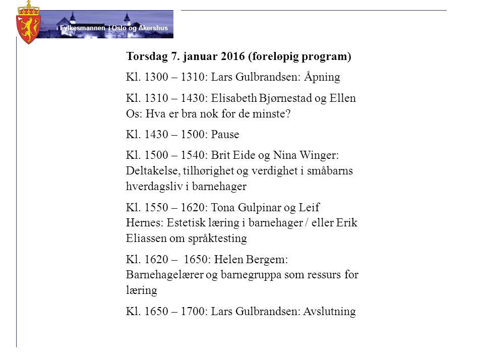 Fylkesmannen i Oslo og Akershus Forslag til program lokale konferanser i Oslo / Akershus Barnehager for de yngste barna – bra nok? Presentasjon av res