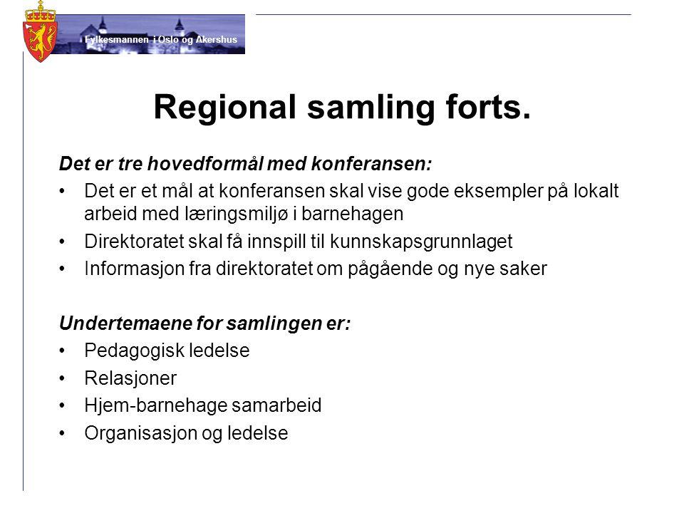 Fylkesmannen i Oslo og Akershus Regional samling forts. Det er tre hovedformål med konferansen: Det er et mål at konferansen skal vise gode eksempler