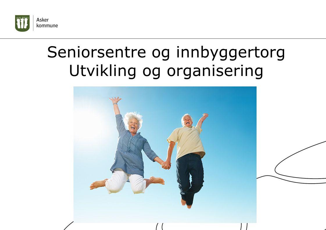 Seniorsentre og innbyggertorg Utvikling og organisering