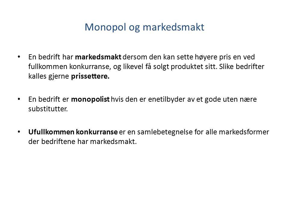 Monopol og markedsmakt En bedrift har markedsmakt dersom den kan sette høyere pris en ved fullkommen konkurranse, og likevel få solgt produktet sitt.
