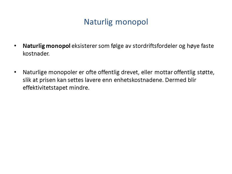 Naturlig monopol Naturlig monopol eksisterer som følge av stordriftsfordeler og høye faste kostnader. Naturlige monopoler er ofte offentlig drevet, el