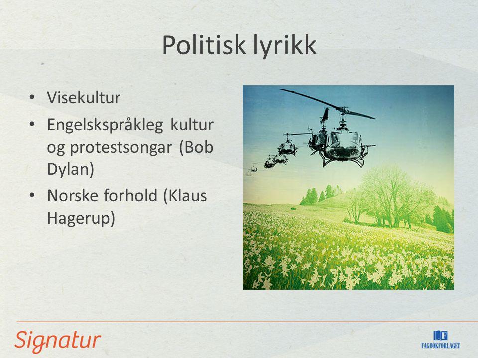 Politisk lyrikk Visekultur Engelskspråkleg kultur og protestsongar (Bob Dylan) Norske forhold (Klaus Hagerup)