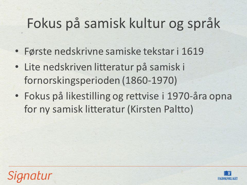 Fokus på samisk kultur og språk Første nedskrivne samiske tekstar i 1619 Lite nedskriven litteratur på samisk i fornorskingsperioden (1860-1970) Fokus på likestilling og rettvise i 1970-åra opna for ny samisk litteratur (Kirsten Paltto)