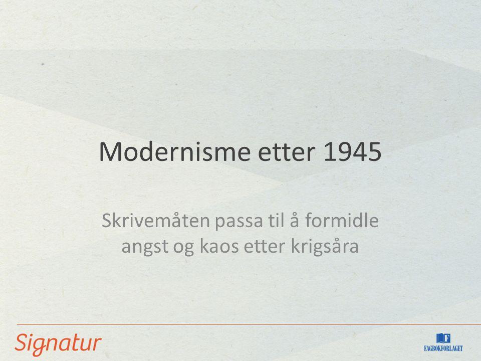 Modernisme etter 1945 Skrivemåten passa til å formidle angst og kaos etter krigsåra