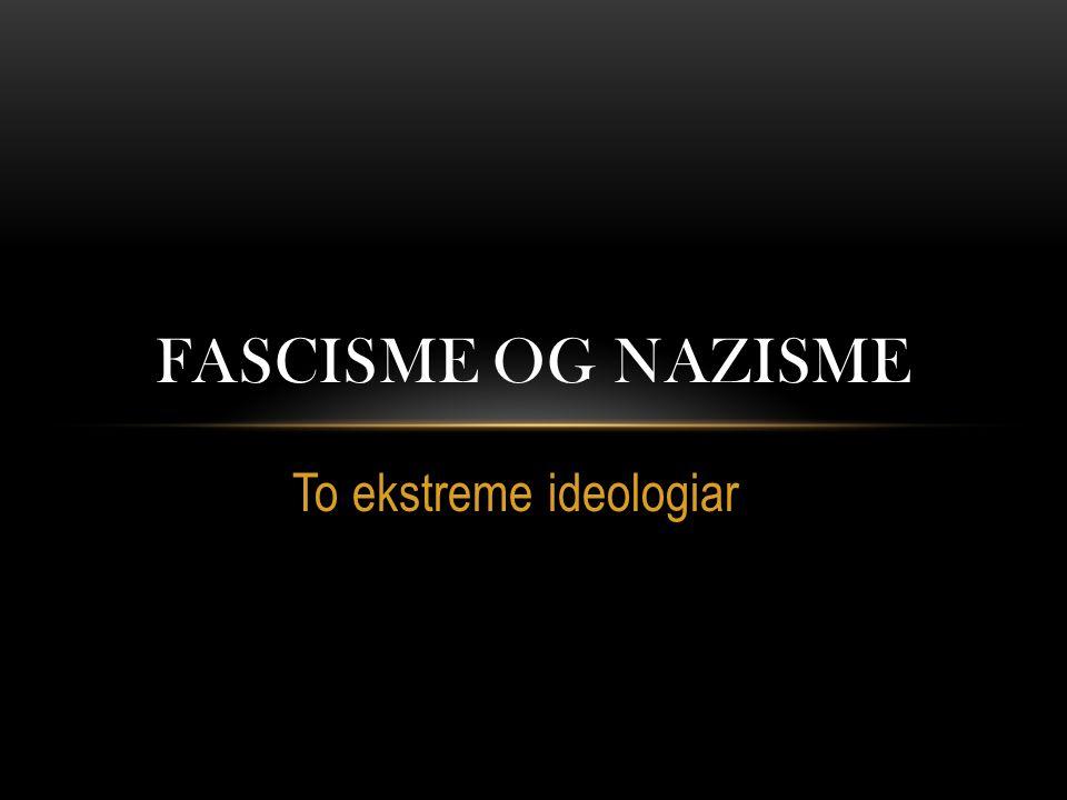 To ekstreme ideologiar FASCISME OG NAZISME