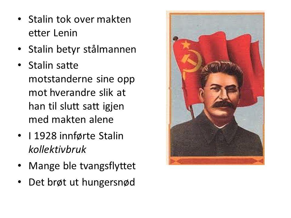 Stalin tok over makten etter Lenin Stalin betyr stålmannen Stalin satte motstanderne sine opp mot hverandre slik at han til slutt satt igjen med makte