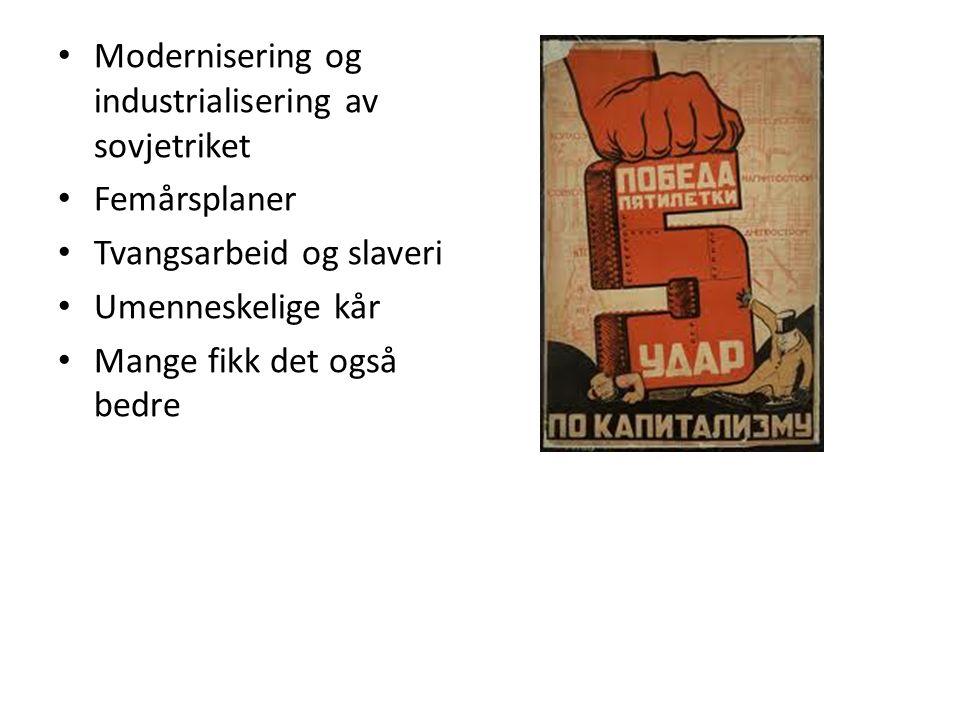 Modernisering og industrialisering av sovjetriket Femårsplaner Tvangsarbeid og slaveri Umenneskelige kår Mange fikk det også bedre