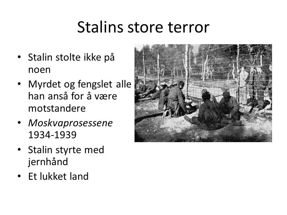 Stalins store terror Stalin stolte ikke på noen Myrdet og fengslet alle han anså for å være motstandere Moskvaprosessene 1934-1939 Stalin styrte med j