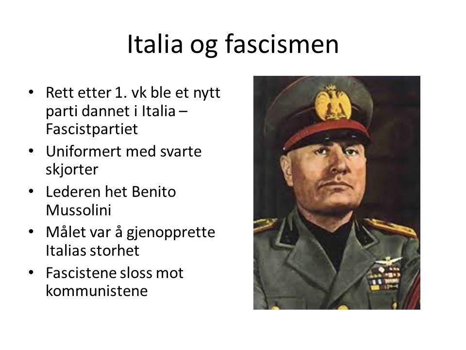 Italia og fascismen Rett etter 1. vk ble et nytt parti dannet i Italia – Fascistpartiet Uniformert med svarte skjorter Lederen het Benito Mussolini Må
