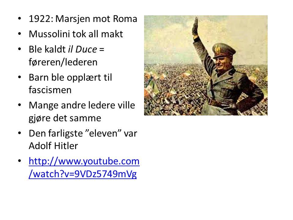 1922: Marsjen mot Roma Mussolini tok all makt Ble kaldt il Duce = føreren/lederen Barn ble opplært til fascismen Mange andre ledere ville gjøre det sa