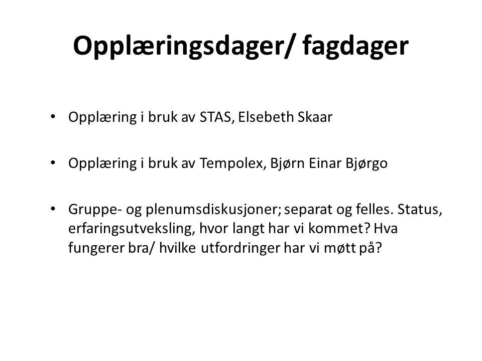 Opplæringsdager/ fagdager Opplæring i bruk av STAS, Elsebeth Skaar Opplæring i bruk av Tempolex, Bjørn Einar Bjørgo Gruppe- og plenumsdiskusjoner; separat og felles.