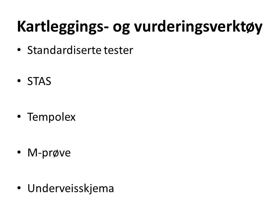 Kartleggings- og vurderingsverktøy Standardiserte tester STAS Tempolex M-prøve Underveisskjema