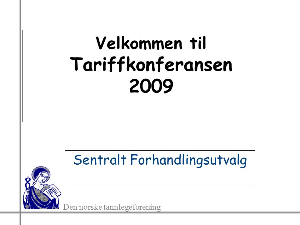 Den norske tannlegeforening Velkommen til Tariffkonferansen 2009 Sentralt Forhandlingsutvalg