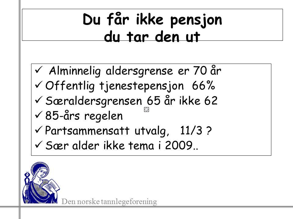 Den norske tannlegeforening Du får ikke pensjon du tar den ut Alminnelig aldersgrense er 70 år Offentlig tjenestepensjon 66% Særaldersgrensen 65 år ikke 62 85-års regelen Partsammensatt utvalg, 11/3 .