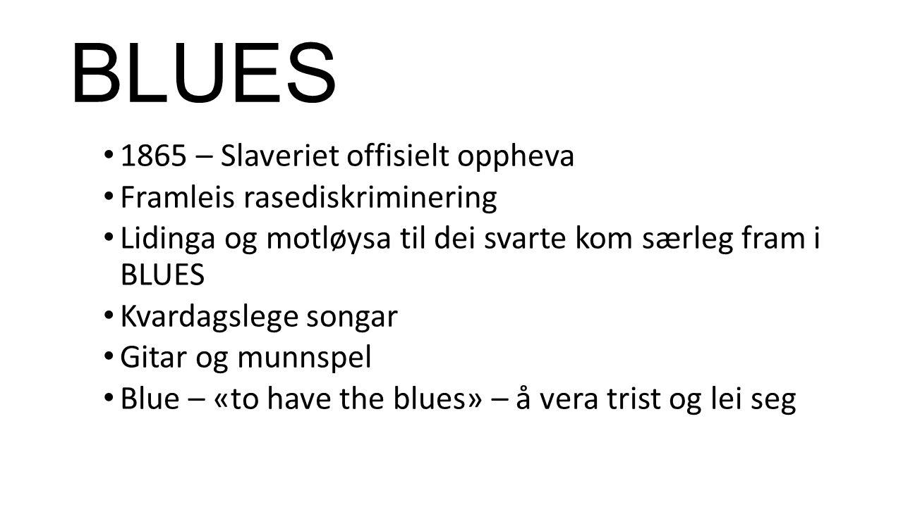 BLUES 1865 – Slaveriet offisielt oppheva Framleis rasediskriminering Lidinga og motløysa til dei svarte kom særleg fram i BLUES Kvardagslege songar Gitar og munnspel Blue – «to have the blues» – å vera trist og lei seg