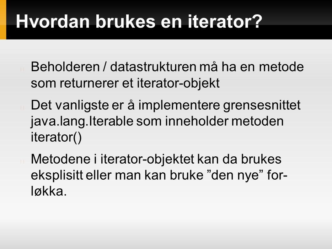 Hvordan brukes en iterator.