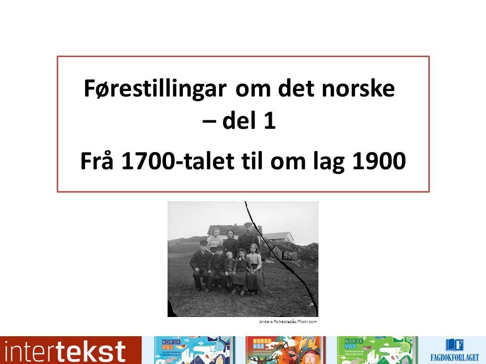 Førestillingar om det norske – del 1 Frå 1700-talet til om lag 1900 Anders Folkestadås/Flickr.com