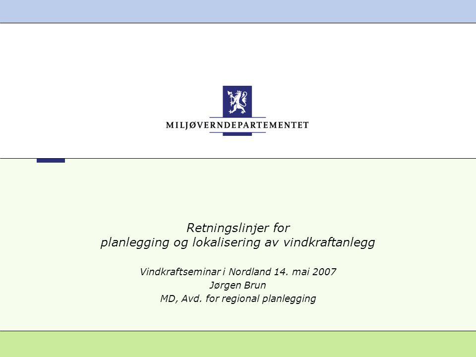 Retningslinjer for planlegging og lokalisering av vindkraftanlegg Vindkraftseminar i Nordland 14.