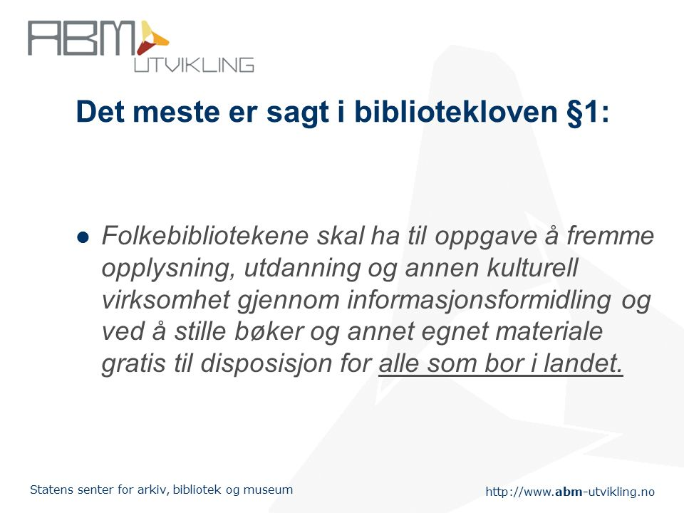 http://www.abm-utvikling.no Statens senter for arkiv, bibliotek og museum Erfaringer fra Herning, Danmark De ser økningen som en markedsføring av bibliotekene!