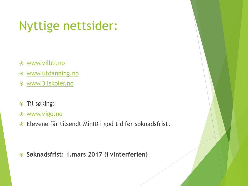 Nyttige nettsider:  www.vilbli.no www.vilbli.no  www.utdanning.no www.utdanning.no  www.31skoler.no www.31skoler.no  Til søking:  www.vigo.no www.vigo.no  Elevene får tilsendt MinID i god tid før søknadsfrist.