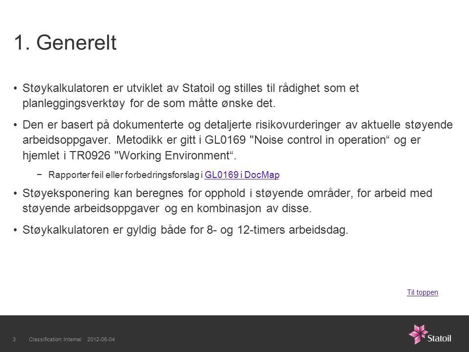 1. Generelt Støykalkulatoren er utviklet av Statoil og stilles til rådighet som et planleggingsverktøy for de som måtte ønske det. Den er basert på do
