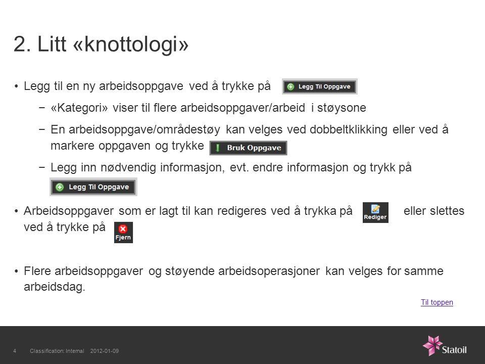 2. Litt «knottologi» Legg til en ny arbeidsoppgave ved å trykke på −«Kategori» viser til flere arbeidsoppgaver/arbeid i støysone −En arbeidsoppgave/om