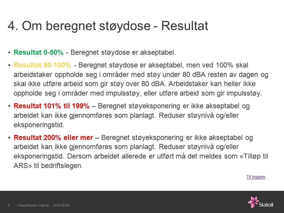 4. Om beregnet støydose - Resultat Resultat 0-50% - Beregnet støydose er akseptabel.