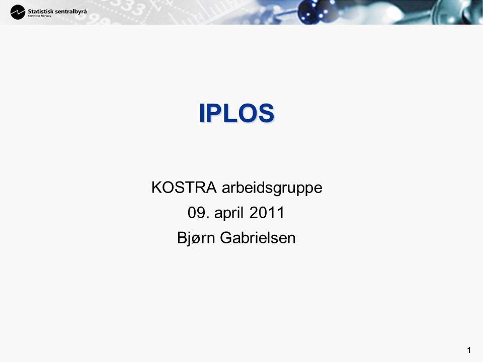1 1 IPLOS KOSTRA arbeidsgruppe 09. april 2011 Bjørn Gabrielsen