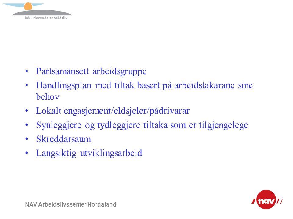 NAV Arbeidslivssenter Hordaland Partsamansett arbeidsgruppe Handlingsplan med tiltak basert på arbeidstakarane sine behov Lokalt engasjement/eldsjeler