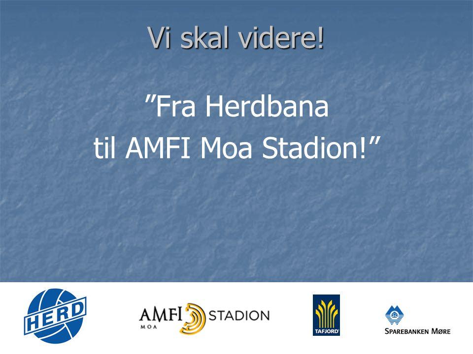 Vi skal videre! Fra Herdbana til AMFI Moa Stadion!