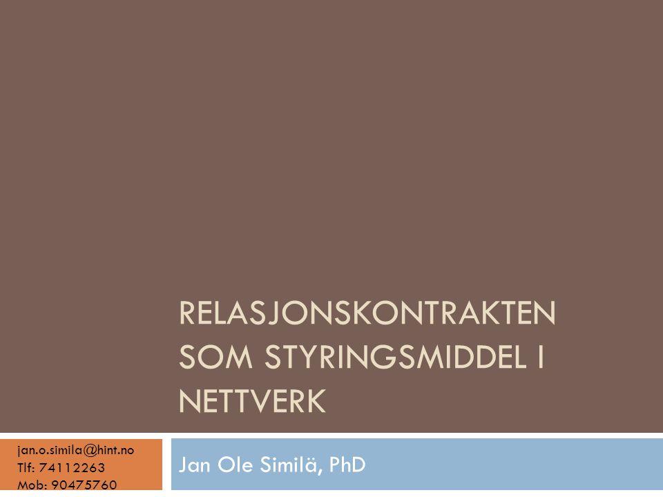RELASJONSKONTRAKTEN SOM STYRINGSMIDDEL I NETTVERK Jan Ole Similä, PhD jan.o.simila@hint.no Tlf: 74112263 Mob: 90475760
