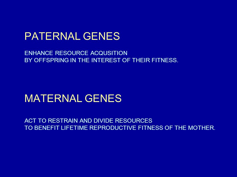 PATERNAL GENES ENHANCE RESOURCE ACQUSITION BY OFFSPRING IN THE INTEREST OF THEIR FITNESS.