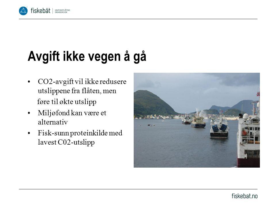 Avgift ikke vegen å gå CO2-avgift vil ikke redusere utslippene fra flåten, men føre til økte utslipp Miljøfond kan være et alternativ Fisk-sunn proteinkilde med lavest C02-utslipp