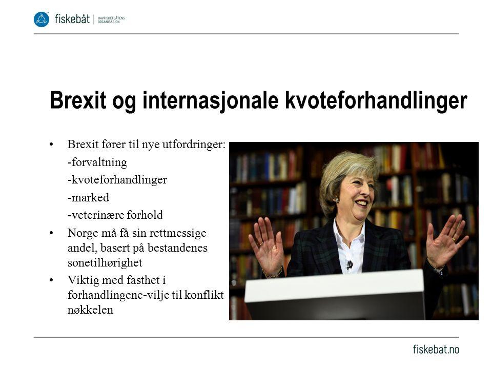 Brexit og internasjonale kvoteforhandlinger Brexit fører til nye utfordringer: -forvaltning -kvoteforhandlinger -marked -veterinære forhold Norge må få sin rettmessige andel, basert på bestandenes sonetilhørighet Viktig med fasthet i forhandlingene-vilje til konflikt nøkkelen