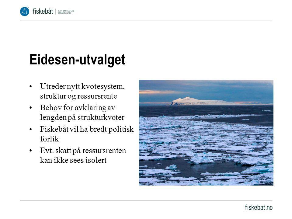 Eidesen-utvalget Utreder nytt kvotesystem, struktur og ressursrente Behov for avklaring av lengden på strukturkvoter Fiskebåt vil ha bredt politisk forlik Evt.