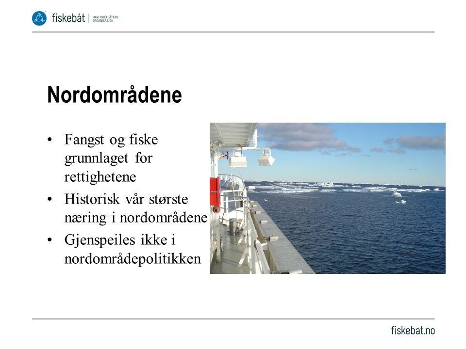Nordområdene Fangst og fiske grunnlaget for rettighetene Historisk vår største næring i nordområdene Gjenspeiles ikke i nordområdepolitikken