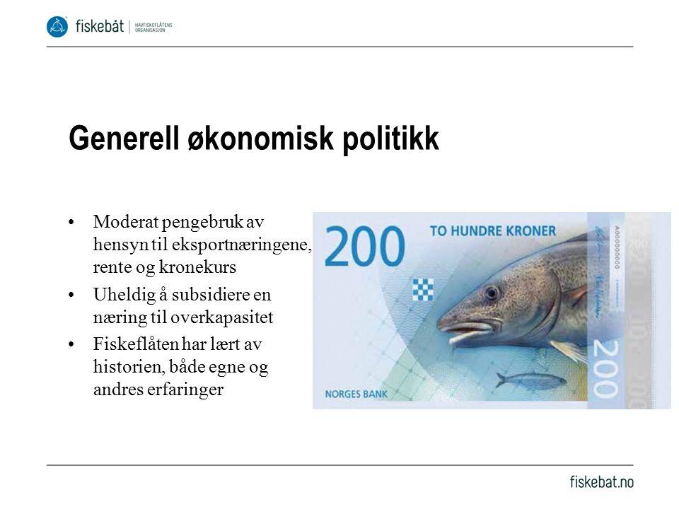 Generell økonomisk politikk Moderat pengebruk av hensyn til eksportnæringene, rente og kronekurs Uheldig å subsidiere en næring til overkapasitet Fiskeflåten har lært av historien, både egne og andres erfaringer