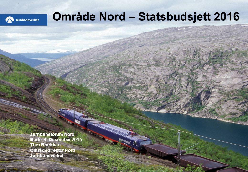 Område Nord – Statsbudsjett 2016 Jernbaneforum Nord Bodø 4.